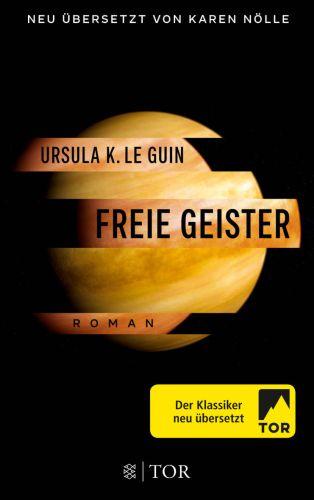 Freie Geister-Ursula K. Le Guin, Übersetzung Karen Nölle © Fischer-Tor