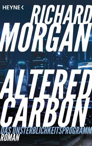 Altered Carbon - Das Unsterblichkeitsprogramm von Richard Morgan © Heyne