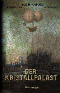 Der Kristallpalast- Oliver Plaschka © Verlag ohneohren