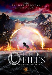 The U-Files - Die Einhorn Akten - Sandra Florean (Hrsg)© Talawah Verlag