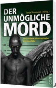 Der unmögliche Mord Hrsg Tanja Karmann © Conte-Verlag