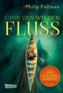 Über den wilden Fluss - Philip Pullman © Carlsen Verlag