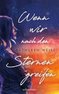 Wenn wir nach den Sternen greifen - Kathleen Weise © Ueberreuter