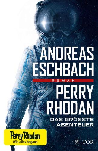 Perry Rhodan – Das größte Abenteuer - Andreas Eschbach © Fischer-Tor