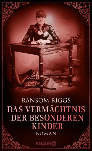 Das Vermächtnis der besonderen Kinder - Ransom Riggs © Knaur