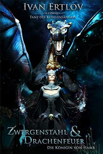 Zwergenstahl und Drachenfeuer - Die Königin von Hamb (Der Tanz des Klingensängers 1) © Ivan Ertlov
