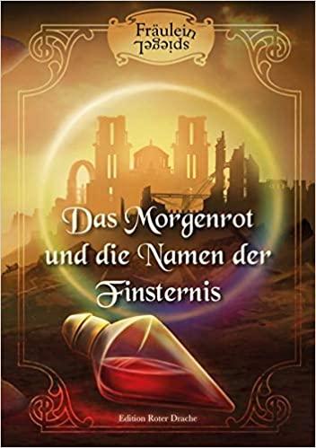 Das Morgenrot und die Namen der Finsternis - Fräulein SpiegeL © Edition Roter Drache