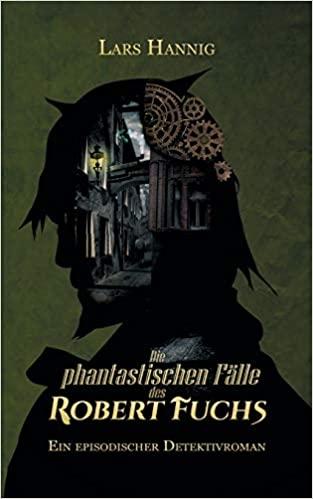 Die phantastischen Fälle des Robert Fuchs © Lars Hannig