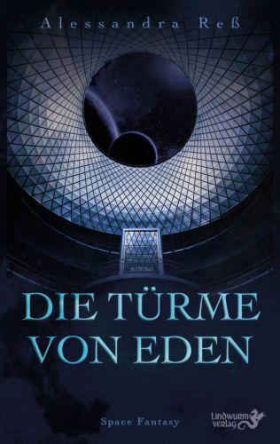 Die Türme von Eden - Alessandra Reß © Lindwurm Verlag