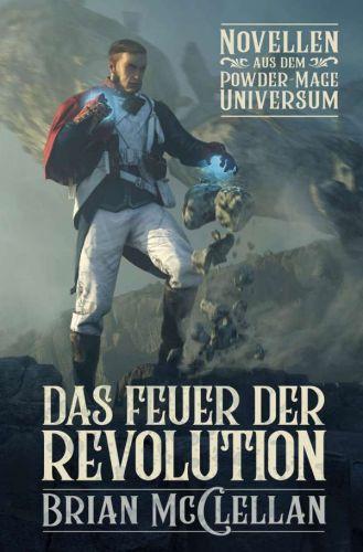 Das Feuer der Revolution (Novellen aus dem Powder-Mage Universum) - Brian McClellan © Cross Cult