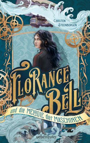 Florance Bell und die Melodie der Maschinen - Carsten Steenbergen © Ueberreuter